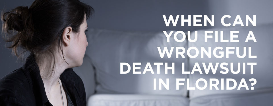 when can you file a wrongful death lawsuit in florida?