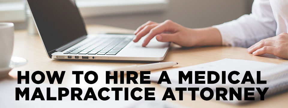 how to hire a malpractice attorney